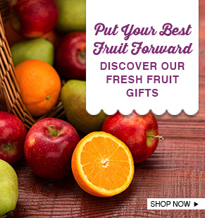 Put Your Best Fruit Forward. Discover our Fresh Fruit Gifts.
